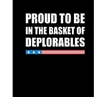 Proud To Be In The Basket Of Deplorables T-Shirt Photographic Print