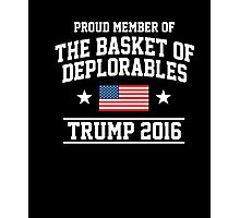 Proud Member Of The Basket of Deplorables Trump 2016 T-Shirt Photographic Print