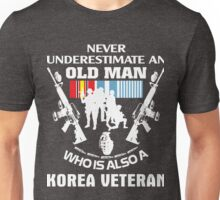 NEVER UNDERESTIMATE AN OLD MAN WHO IS ALSO A KOREA VETERAN Unisex T-Shirt
