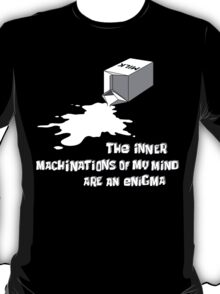 The inner machinations of my mind are an enigma T-Shirt