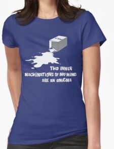 The inner machinations of my mind are an enigma Womens Fitted T-Shirt