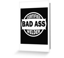Certified Bad Ass Welder white Greeting Card