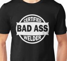 Certified Bad Ass Welder white Unisex T-Shirt