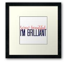 Simple Screw Beautiful, I'm Brilliant Framed Print