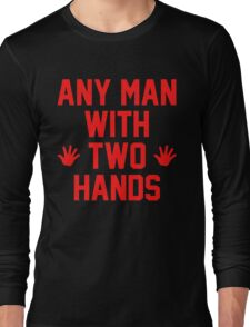 Any Man With Two Hands Long Sleeve T-Shirt