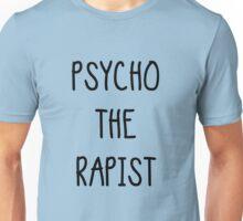 Psycho the rapist  - Its one Word Unisex T-Shirt