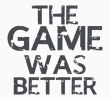 the game was better Kids Tee