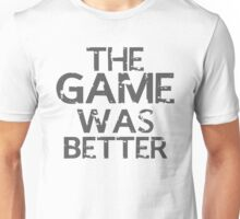 the game was better Unisex T-Shirt