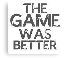 the game was better Canvas Print