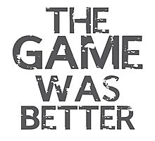 the game was better Photographic Print