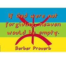 If God Were Not Forgiving - Berber Proverb Photographic Print