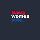 Nasty Women Vote by fishbiscuit