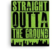 Straight outta the ground Canvas Print