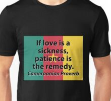 If Love Is A Sickness - Cameroonian Proverb Unisex T-Shirt