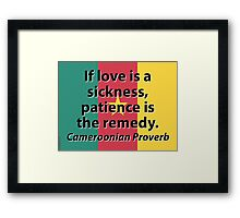 If Love Is A Sickness - Cameroonian Proverb Framed Print