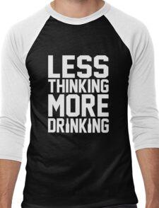 Less thinking more drinking Men's Baseball ¾ T-Shirt