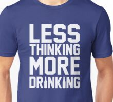 Less thinking more drinking Unisex T-Shirt