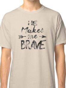 He makes me brave Classic T-Shirt