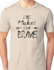 He makes me brave Unisex T-Shirt