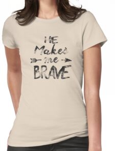 He makes me brave Womens Fitted T-Shirt