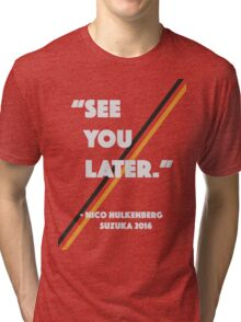 """See You Later"" Nico Hulkenberg Hulk Tri-blend T-Shirt"