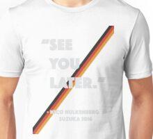 """See You Later"" Nico Hulkenberg Hulk Unisex T-Shirt"