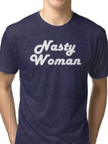 Nasty Woman Tri-blend T-Shirt