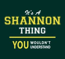 It's A SHANNON thing, you wouldn't understand !! T-Shirt