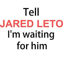 Tell jared leto im wating for him Photographic Print