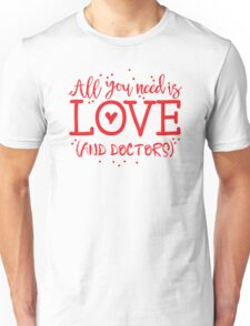 All you need is LOVE and doctors Unisex T-Shirt