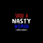 Such a nasty woman, who votes? by casterginger