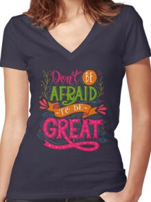 Don't be afraid to be great  Women's Fitted V-Neck T-Shirt