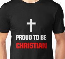 PROUD TO BE CHRISTIAN Unisex T-Shirt