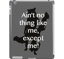 Ain't no thing like me, except me! iPad Case/Skin