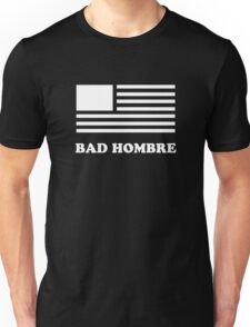 This is what a Bad Hombre looks like! Unisex T-Shirt