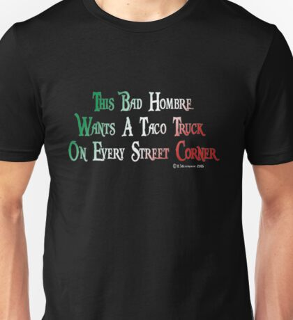 This Bad Hombre Wants a Taco Truck on Every Street Corner Unisex T-Shirt