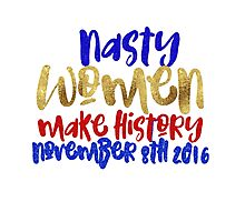 Nasty Women Make History Patriotic Vote Debate Hillary Clinton Donald Trump Retro Election 2016 Faux Gold Foil American Blue Red Glitter Photographic Print