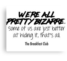 We're all pretty bizarre - The Breakfast Club Canvas Print
