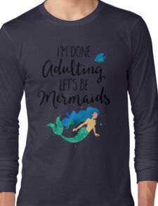 Done Adulting Mermaids Funny Quote Long Sleeve T-Shirt
