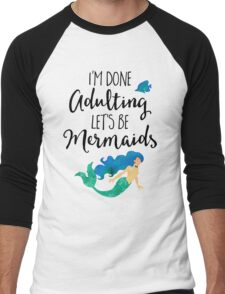 Done Adulting Mermaids Funny Quote Men's Baseball ¾ T-Shirt
