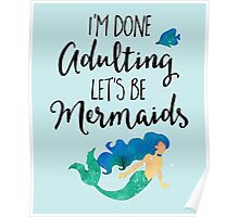 Done Adulting Mermaids Funny Quote Poster