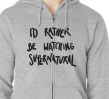 I'd rather be watching Supernatural Zipped Hoodie