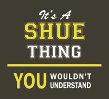 It's A SHUE thing, you wouldn't understand !! by satro