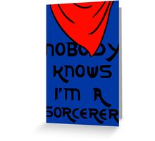 Nobody knows I'm a sorcerer - 1 Greeting Card