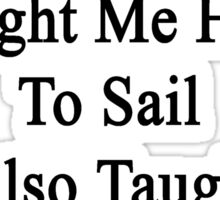 Not Only My Daughter Taught Me How To Sail She Also Taught Me How To Dance Salsa  Sticker