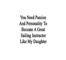 You Need Passion And Personality To Become A Great Sailing Instructor Like My Daughter  by supernova23
