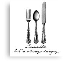 Louisville.  We're always hungry. Canvas Print