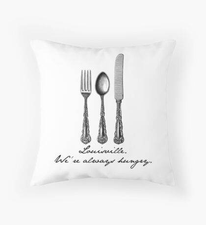 Louisville.  We're always hungry. Throw Pillow