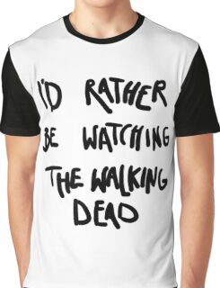 I'd rather be watching The Walking Dead Graphic T-Shirt
