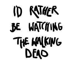 I'd rather be watching The Walking Dead Photographic Print